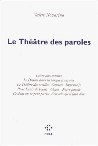 Le Théâtre des paroles : Lettre aux acteurs. Le Drame dans la langue française. Le Théâtre des oreilles. Carnets. Impératifs. Pour Louis de Funès. ... ne peut parler, c'est cela qu'il faut dire.
