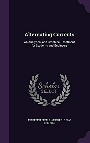 Alternating Currents: An Analytical and Graphical Treatment for Students and Engineers
