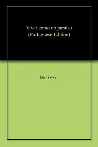 Viver como no paraíso (Portuguese Edition) por Ellis  Power