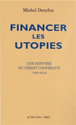 Financer les utopies : Une histoire du Crédit coopératif (1893-2013)