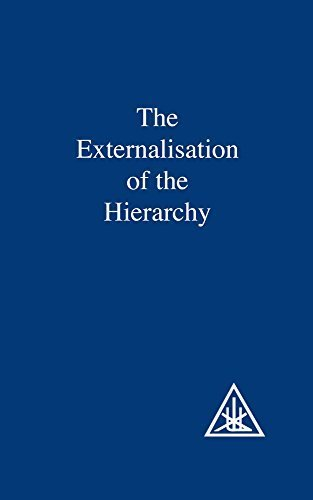 The Externalisation of the Hierarchy by Alice A. Bailey (2011-06-01)