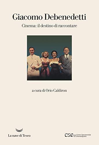 Cinema: il destino di raccontare di Giacomo Debenedetti,O. Caldiron