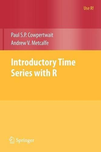 Introductory Time Series with R (Use R!) by Cowpertwait, Paul S.P., Metcalfe, Andrew V. (2009) Paperback