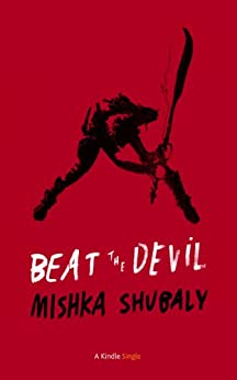 Beat The Devil (Kindle Single) by [Shubaly, Mishka]