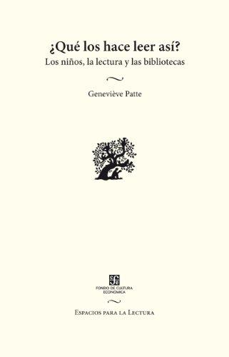 ¿Qué los hace leer así?. Los niños, la lectura y las bibliotecas (Espacios para la lectura / Spaces for Reading) por Geneviève Patte