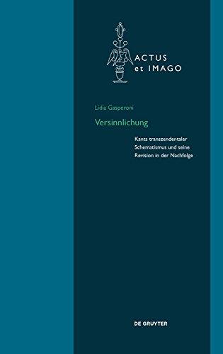Versinnlichung: Kants transzendentaler Schematismus und seine Revision in der Nachfolge (Actus et Imago 20)