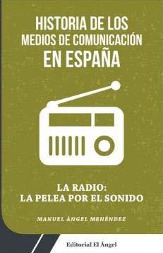 LA RADIO: LA PELEA POR EL SONIDO: Historia de los medios de comunicación en España (Pelea)