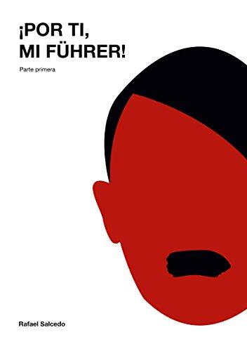 ¡Por ti, mi Führer! (Parte primera) por Rafael Salcedo Ramírez
