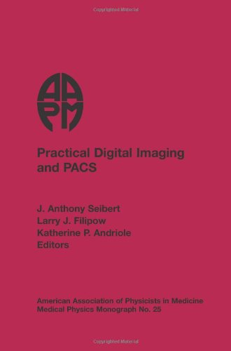 Practical Digital Imaging and PACS (Medical Physics Monograph) Pacs Medical Imaging