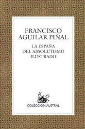 La Espana Del Absolutismo Ilustrado (Austral) por Francisco Aguilar Pinal