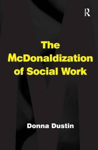 The McDonaldization of Social Work by Donna Dustin (2007-12-28)