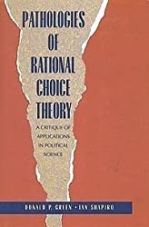 Pathologies of Rational Choice Theory: A Critique of Applications in Political Science by Donald P. Green (1994-09-28)