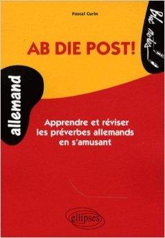 Ab Die Post! Apprendre & Reviser Les Preverbes Allemand En S'Amusant Niveau 1 de Curin ( 17 août 2007 )