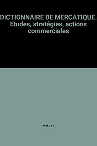 DICTIONNAIRE DE MERCATIQUE. Etudes, stratégies, actions commerciales