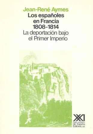 Descargar Libro Los españoles en Francia (1808-1814): La deportación bajo el Primer Imperio (Historia) de Jean-René Aymes
