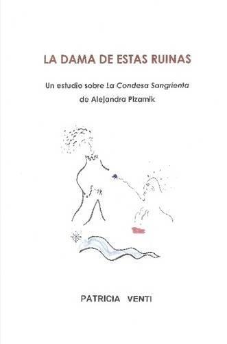 LA DAMA DE ESTAS RUINAS. ESTUDIO DE LA CONDESA SANGRIENTA DE ALEJANDRA PIZARNIK