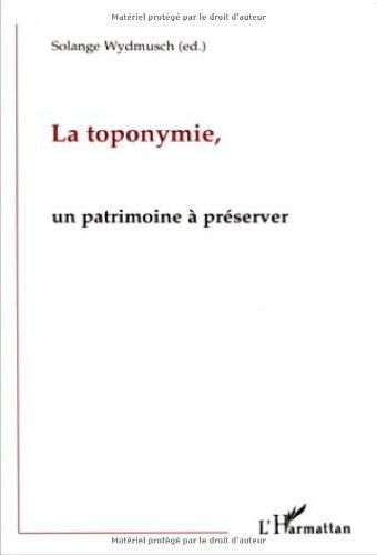 La Toponymie, un patrimoine à préserver: En Inde, en Gascogne, en Alsace, vers une politique de réhabilitation des anciens toponymes ?