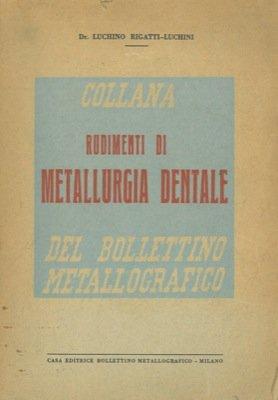 Rudimenti di metallurgia dentale.