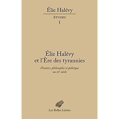 Élie Halévy et l'ère des tyrannies: 'Histoire, philosophie et politique au XXe siècle. Études, tome I ' (Œuvres complètes d'Élie Halévy t. 4)