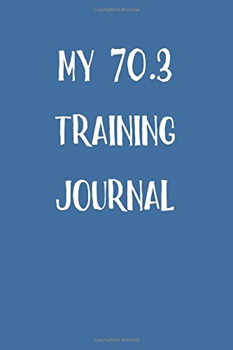My 70.3 Training Journal: Blank Lined Journal por Passion Imagination Journals