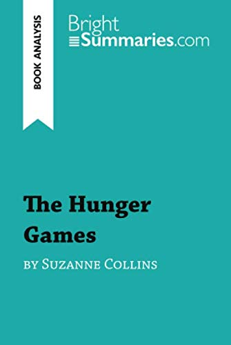 The Hunger Games by Suzanne Collins (Book Analysis): Detailed Summary, Analysis and Reading Guide (Games-guide Hunger)