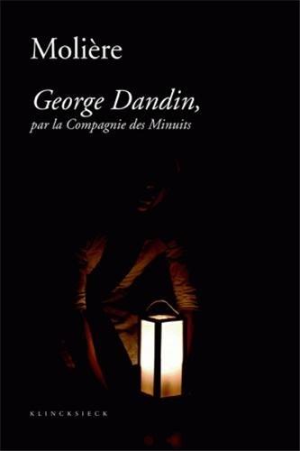 Molière - George Dandin, par la Compagnie des Minuits : Précédée de Le cauchemar de George Dandin et suivie de George Dandin, une pastorale burlesque ?