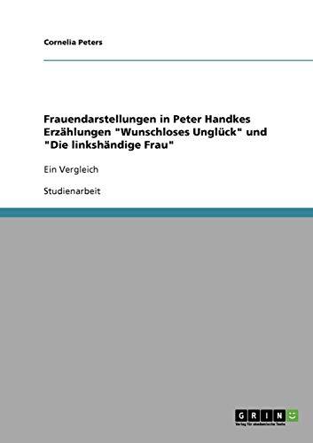 """Frauendarstellungen in Peter Handkes Erzählungen """"Wunschloses Unglück"""" und """"Die linkshändige Frau"""": Ein Vergleich"""