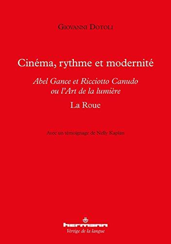Cinéma, rythme et modernité: Abel Gance et Ricciotto Canudo ou l Art de la lumière par Giovanni Dotoli
