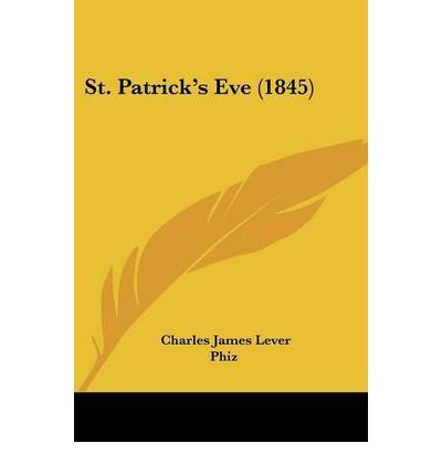 [(St. Patricka -- S Eve (1845) * * )] [Author: Charles James Lever] [Apr-2009]