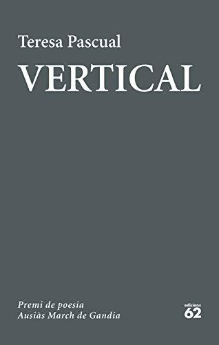 Vertical: LVI Premi de Poesia Ausiàs March de Gandia (Catalan Edition) por Teresa Pascual Soler