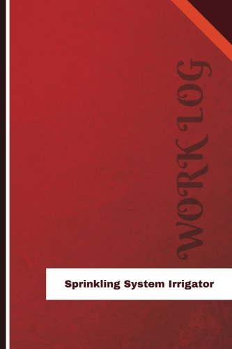 Sprinkling System Irrigator Work Log: Work Journal, Work Diary, Log - 126 pages, 6 x 9 inches (Orange Logs/Work Log) - Irrigator System