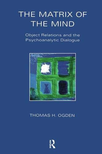 The Matrix of the Mind: Object Relations and the Psychoanalytic Dialogue (Maresfield Library)