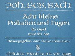 8 KLEINE PRAELUDIEN + FUGEN - arrangiert für Orgel [Noten / Sheetmusic] Komponist: BACH JOHANN SEBASTIAN