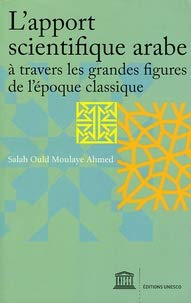 L'apport scientifique arabe à travers les grandes figures de l'époque classique par Salah Ould Moulaye Ahmed