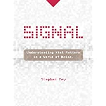 [(Signal : Understanding What Matters in a World of Noise)] [By (author) Stephen Few] published on (June, 2015)