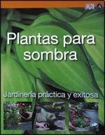 Plantas Para Sombra/Plants for Shade (Jardineria Practica Y Exitosa/Simple Steps to Success) por Andrew Mikolajski