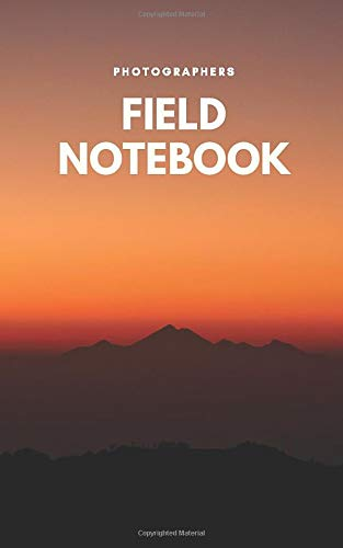 Photographers Field Notebook: Sunset - A Designer DSLR Field Notebook Journal With Prompts To Log and Record Details (ISO, Aperture, Shutter Speed, ... Your Settings and Improve Your Photography