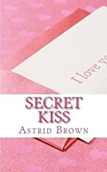 [(Secret Kiss : Love and Erotic Verse)] [By (author) Astrid Brown] published on (January, 2013)