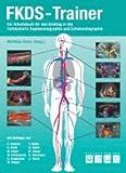 FKDS-Trainer: Ein Arbeitsbuch für den Einstieg in die farbkodierte Duplexsonographie und Echokardiographie