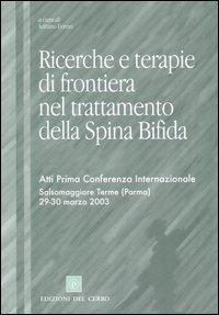 Ricerche e terapie di frontiera nel trattamento della spina bifida. Atti prima Conferenza internazionale (Salsomaggiore Terme, 29-30 marzo 2003)
