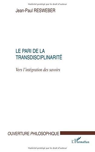 Le pari de la transdisciplinarit : vers l'intgration des savoirs