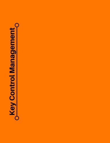 Key Control Management: Orange Cover   Simplistic Easy To Use   100 Pages With Space For Notes   Key Number, Record Date, Time, Name & Signatures   6 ... Sheet   Office, Personal & Business: Volume 8