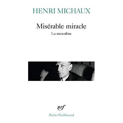 Misérable miracle : La Mescaline, avec quarante-huit dessins et documents manuscrits de l'auteur