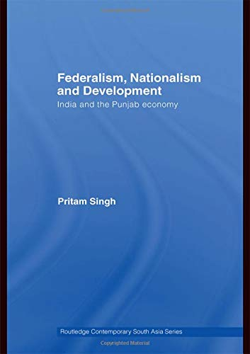 Federalism, Nationalism and Development: India and the Punjab Economy  (Routledge Contemporary South Asia)