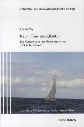 Der Raum hier, das sind ich, das Boot und die Weite!. Raum, Tourismus, Kultur: Die Konstruktion von Tourismusräumen anhand des Fallbeispiels Segelrevier Dänische Südsee' by Carola May (2012-03-01)
