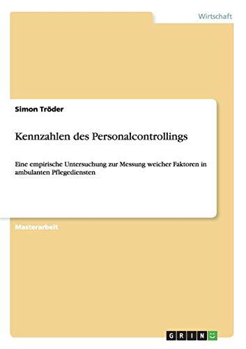 Kennzahlen des Personalcontrollings: Eine empirische Untersuchung zur Messung weicher Faktoren in ambulanten Pflegediensten