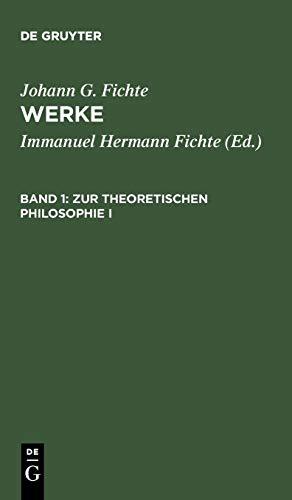 Fichtes Werke.: Werke, 11 Bde., Bd.1, Zur theoretischen Philosophie I.