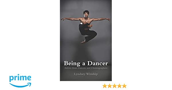 Being A Dancer Advice From Dancers And Choreographers Amazoncouk Lyndsey Winship Books