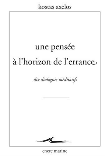 Une Pensée à l'horizon de l'errance: Dix dialogues méditatifs