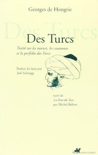 Des Turcs : Traité sur les moeurs, les coutumes et la perfidie des Turcs par Georges de Hongrie